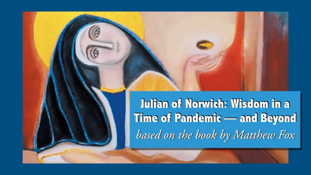 Julian of Norwich: Wisdom in a Time of Pandemic -- and Beyond